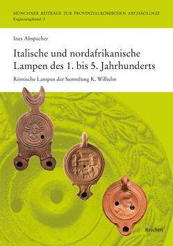 Italische und nordafrikanische Lampen des 1. bis 5. Jahrhunderts von Abspacher,  Ines