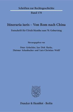 Itineraria iuris – Von Rom nach China. von Gröschler,  Peter, Harke,  Jan Dirk, Schanbacher,  Dietmar, Wolff,  Lutz-Christian