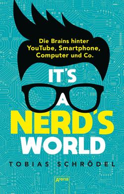 It's a Nerd's World. Die Brains hinter YouTube, Smartphone, Computer und Co. von Schrödel,  Tobias