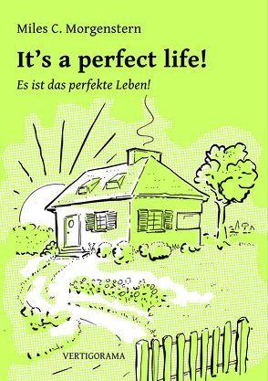 It's a perfect life! von Morgenstern,  Miles C.