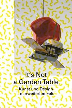 It's Not a Garden Table von Allen,  Jennifer, Boyce,  Martin, Gamper,  Martino, Huber,  Jörg, Meltzer,  Burkhard, Munder,  Heike, Seymor,  Jerszy, von Oppeln,  Tido, Zittel,  Andrea
