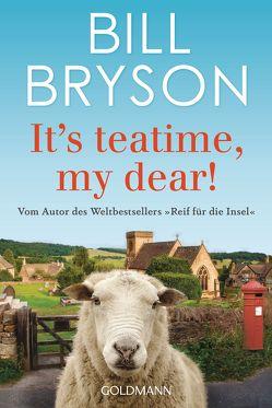 It's teatime, my dear! von Bauer,  Thomas, Bryson,  Bill