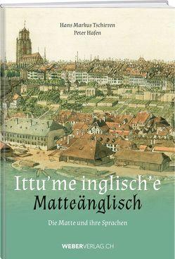 Ittu'me inglisch'e – Matteänglisch von Hafen,  Peter, Tschirren,  Hans Markus