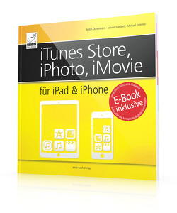iTunes Store, iPhoto, iMovie für iPad & iPhone von Krimmer,  Michael, Ochsenkühn,  Anton, Szierbeck,  Johann