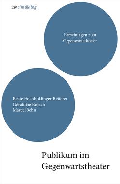 itw : im dialog – Band 3: Publikum im Gegenwartstheater von Behn,  Marcel, Boesch,  Géraldine, Hochholdinger-Reiterer,  Beate, Husel,  Stefanie, Kolesch,  Doris, Müller-Schöll,  Nikolaus, Primavesi,  Patrick, Wehrle,  Annika