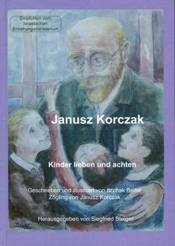 Itzchak Belfer: Janusz Korczak von Belfer,  Itzchak, Both,  Yvonne, Steiger,  Jakob, Steiger,  Siegfried