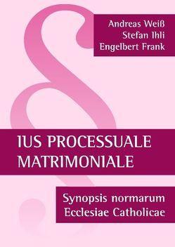 Ius processuale matrimoniale von Frank,  Engelbert, Ihli,  Stefan, Weiß,  Andreas