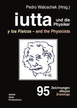 iutta und die Physiker von Waloschek,  Pedro