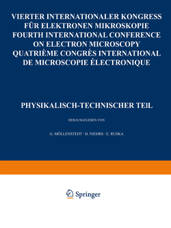 IV. Internationaler Kongreß für Elektronenmikroskopie / IVth International Congress on Electron Microscopy / IVe Congres International de Microscopie Electronique. Berlin, 10.-17. September 1958 von Möllenstedt,  G., Niehrs,  H., Ruska,  E.