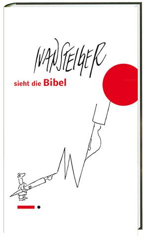 Ivan Steiger sieht die Bibel von Fick,  Ulrich, Steiger,  Ivan