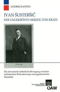 Ivan Šusteršič Der ungekrönte Herzog von Krain von Adlgasser,  Franz, Rahten,  Andrej