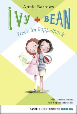 Ivy & Bean – Frech im Doppelpack von Barrows,  Annie, Blackall,  Sophie, Ellsworth,  Johanna