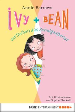 Ivy & Bean vertreiben das Schulgespenst von Barrows,  Annie, Blackall,  Sophie, Ellsworth,  Johanna