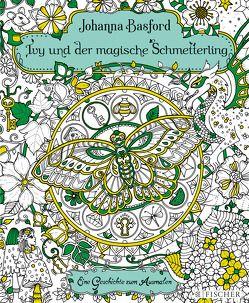 Ivy und der magische Schmetterling von Basford,  Johanna, Blum,  Christine
