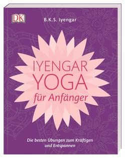 Iyengar-Yoga für Anfänger von Iyengar,  B.K.S.