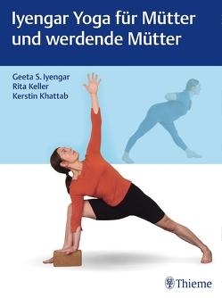 Iyengar Yoga in der Mutterschaft von Iyengar,  Geeta S., Keller,  Rita, Khattab,  Kerstin