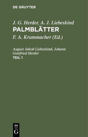 J. G. Herder; A. J. Liebeskind: Palmblätter / J. G. Herder; A. J. Liebeskind: Palmblätter. Teil 1 von Herder,  Johann Gottfried, Krummacher,  Friedrich Adolf, Liebeskind,  August Jakob