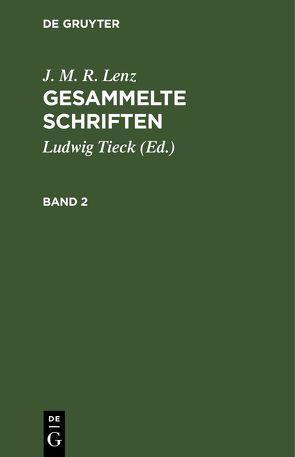 J. M. R. Lenz: Gesammelte Schriften / J. M. R. Lenz: Gesammelte Schriften. Band 2 von Lenz,  J. M. R., Tieck,  Ludwig
