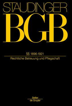 J. von Staudingers Kommentar zum Bürgerlichen Gesetzbuch mit Einführungsgesetz… / §§ 1896-1921 von Bienwald,  Werner, Coester,  Michael