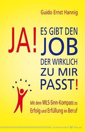 Ja! Es gibt den Job, der wirklich zu mir passt! von Hannig,  Guido Ernst