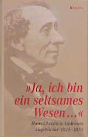 """""""Ja, ich bin ein seltsames Wesen…"""" von Andersen,  Hans Christian, Perlet,  Gisela"""