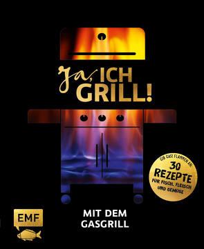Ja, ich grill! – Mit dem Gasgrill von Brand,  Christoph, Fütterer,  Mora, Schmelich,  Guido