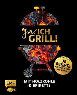Ja, ich grill! – Mit Holzkohle und Briketts von Brand,  Christoph, Fütterer,  Mora, Schmelich,  Guido