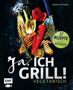 Ja, ich grill! – Vegetarisch von Fütterer,  Mora