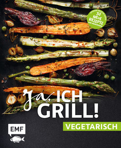 Ja, ich grill! – vegetarisch – 30 neue Rezepte zum Niederknien von Brand,  Christoph, Fütterer,  Mora, Schmelich,  Guido, Wiedemann,  Christina