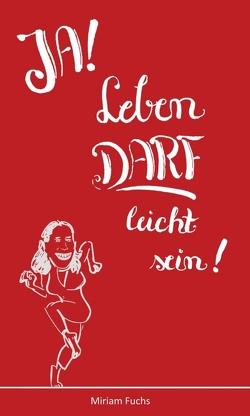 JA! Leben DARF leicht sein! von Fuchs,  Miriam