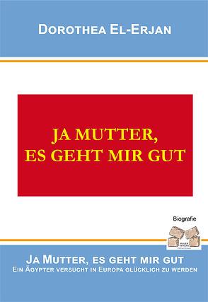 JA MUTTER, ES GEHT MIR GUT von El-Erjan,  Dorothea