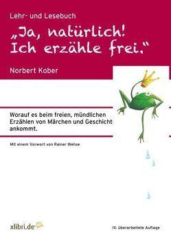 """""""Ja, natürlich! Ich erzähle frei."""" von Kober,  Norbert, Wimmer,  Sonja"""