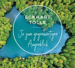 Ja zum gegenwärtigen Augenblick von Tolle,  Eckhart