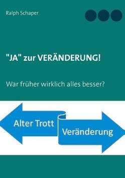"""""""JA"""" zur VERÄNDERUNG! von Schaper,  Ralph"""