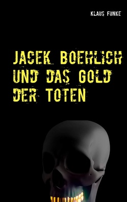 Jacek Boehlich und das Gold der Toten von Funke,  Klaus