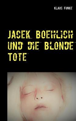 Jacek Boehlich und die blonde Tote von Funke,  Klaus