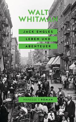 Jack Engles Leben und Abenteuer von Freund,  Wieland, Orth-Guttmann,  Renate, Wehrli,  Irma, Whitman,  Walt