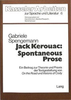 Jack Kerouac: Spontaneous Prose von Spengemann,  Gabriele