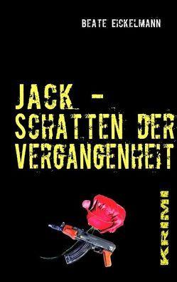Jack – Schatten der Vergangenheit von Eickelmann,  Beate