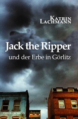 Jack the Ripper und der Erbe in Görlitz von Lachmann,  Katrin