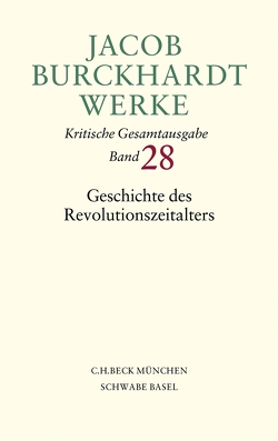 Jacob Burckhardt Werke Bd. 28: Geschichte des Revolutionszeitalters von Burckhardt,  Jacob, Hardtwig,  Wolfgang, Kießling,  Simon, Klesmann,  Bernd, Müller,  Philipp, Ziegler,  Ernst
