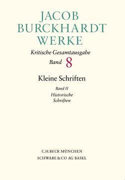 Jacob Burckhardt Werke / Jacob Burckhardt Werke Bd. 8: Kleine Schriften II von Burckhardt,  Jacob, Mangold,  Mikkel, Sieber,  Marc