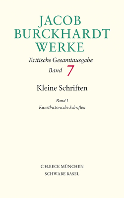 Jacob Burckhardt Werke / Jacob Burckhardt Werke Bd. 7: Kleine Schriften I von Burckhardt,  Jacob, Mangold,  Mikkel