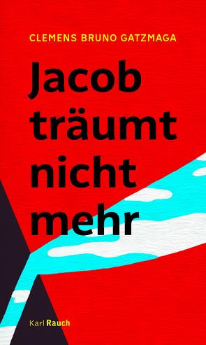 Jacob träumt nicht mehr von Gatzmaga,  Clemens Bruno
