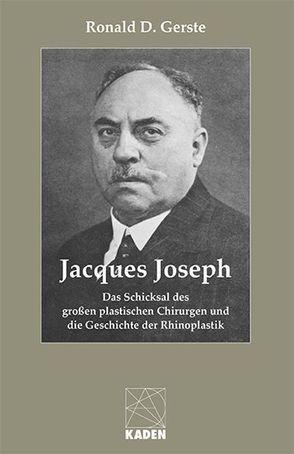 Jacques Joseph – Das Schicksal des großen plastischen Chirurgen und die Geschichte der Rhinoplastik von Gerste,  Ronald D