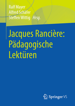 Jacques Rancière: Pädagogische Lektüren von Mayer,  Ralf, Schäfer,  Alfred, Wittig,  Steffen