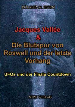 Jacques Vallée & Die Blutspur von Roswell und der letzte Vorhang von Horn,  Roland M