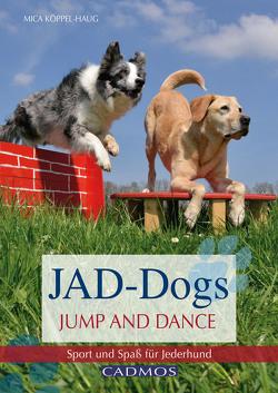 JAD-Dogs – Jump and Dance von Köppel-Haug,  Mica