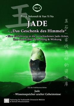 Jade – Das Geschenk des Himmels von Behrendt,  Frank, Fachverlag für Traditionelle Chinesische Medizin & Östliche Wissenschaften, Yun,  Yi Na