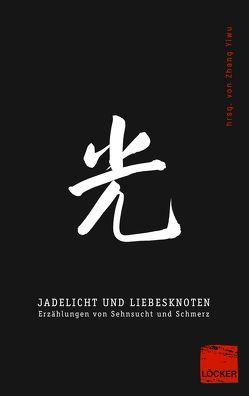 Jadelicht und Liebesknoten von Strasser,  Jürgen, Zhang,  Yiwu